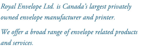 Royal Envelope Ltd is Canada's largest privately owned envelope manufacturer and printer.